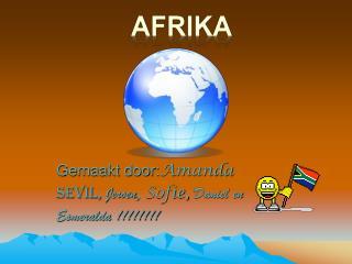 Gemaakt door: Amanda Sevil,  Jeroen , Sofie,  Daniel en Esmeralda !!!!!!!!