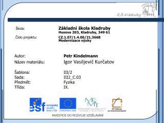 Autor: Petr  Kindelmann Název materiálu:  Igor  Vasiljevič Kurčatov Šablona:III/2