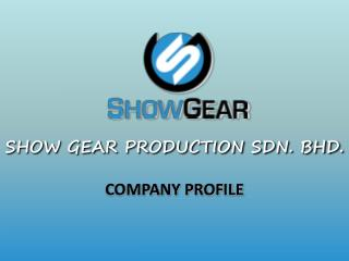 SHOW GEAR PRODUCTION SDN. BHD.