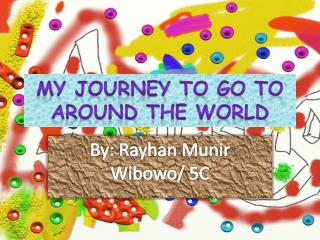 My Journey to go to around the World