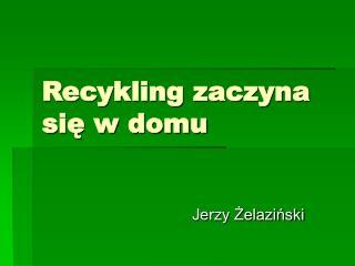 Recykling zaczyna si? w domu