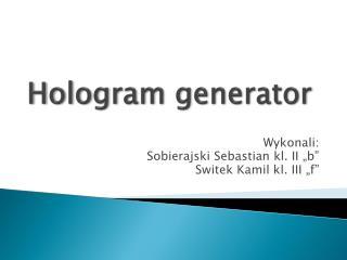 Hologram generator