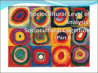 Sociocultural  Level of Analysis: Sociocultural  Cognition