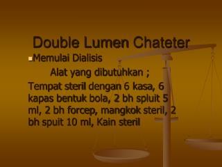 Double Lumen  Chateter
