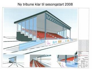 Ny tribune klar til sesongstart 2008