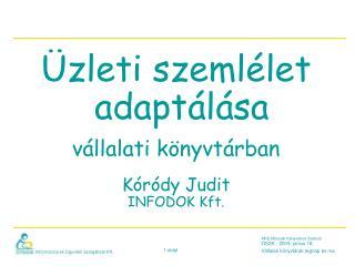 Üzleti szemlélet adaptálása vállalati könyvtárban Kóródy Judit INFODOK Kft.