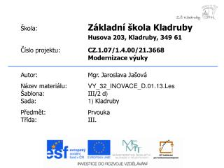 Autor:Mgr. Jaroslava Ja�ov� N�zev materi�lu: VY_32_INOVACE_D.01.13.Les �ablona:III/2  d)