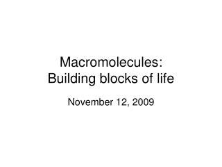 Macromolecules:  Building blocks of life
