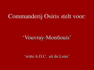 Commanderij Osiris stelt voor :