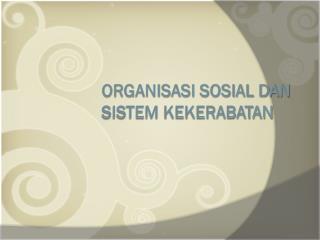 Organisasi Sosial dan Sistem Kekerabatan