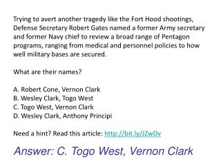 Answer: C. Togo West, Vernon Clark