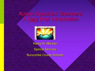Autism Spectrum Disorders: A  Very  Brief Introduction