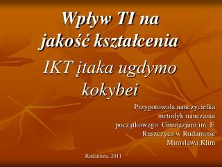Wp ł yw  T I na jako ść kszta ł cenia IKT įtaka ugdymo kokybei