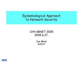 Epidemiological Approach  to Network Security