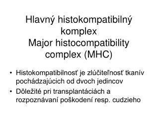 Hlavný histokompatibilný komplex Major histocompatibility complex (MHC)
