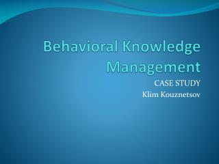 Behavioral Knowledge Management