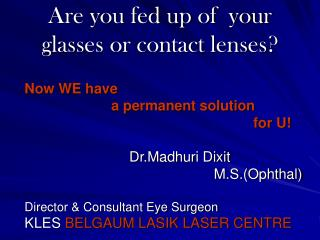 Are you fed up of  your glasses or contact lenses?