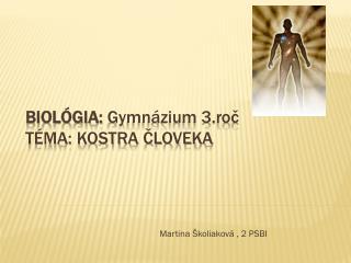 Biol�gia:  Gymn�zium 3.ro? T�ma: kostra ?loveka