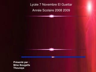 Lycée 7 Novembre El Guettar  Année Scolaire 2008 2009