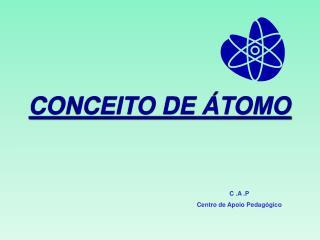 CONCEITO DE ÁTOMO