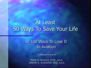 At Least 50 Ways To Save Your Life