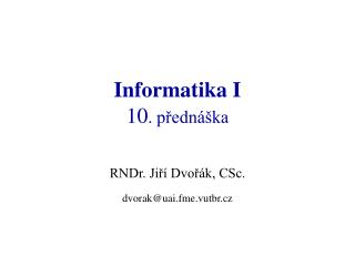 Informatika I 10 . přednáška