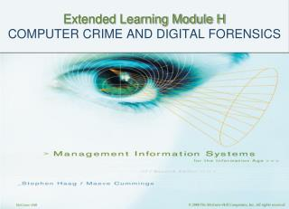 Extended Learning Module H COMPUTER CRIME AND DIGITAL FORENSICS