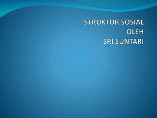 STRUKTUR SOSIAL OLEH SRI SUNTARI