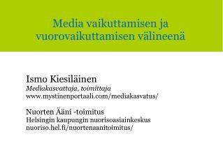Ismo Kiesil�inen Mediakasvattaja, toimittaja mystinenportaali/mediakasvatus/