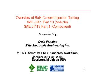 Overview of Bulk Current Injection Testing SAE J551 Part 13 Vehicle SAE J1113 Part 4 Component  Presented by  Craig Fann