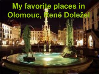 My favorite places in Olomouc, René Doležel