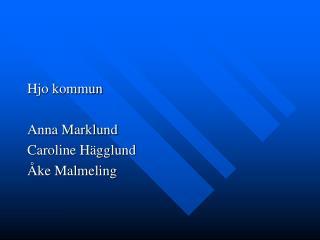 Hjo kommun Anna Marklund   Caroline Hägglund Åke Malmeling