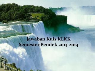 Jawaban Kuis KLKK Semester Pendek 2013-2014