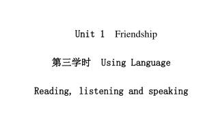 Unit 1 Friendship 第三学时  Using Language Reading, listening and speaking
