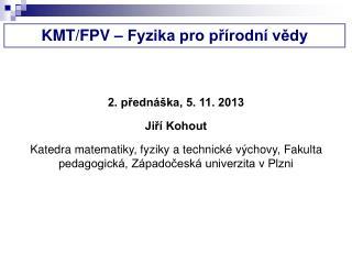 KMT/FPV � Fyzika pro p?�rodn� v?dy