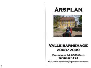 ÅRSPLAN  Valle barnehage 2008/2009 Vallefaret 14, 0663 Oslo Tlf 23 43 14 64
