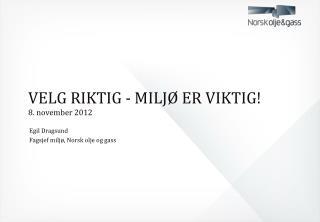 VELG  RIKTIG -  MILJØ ER VIKTIG! 8. november 2012