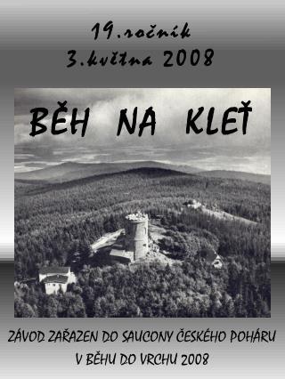 19.ročník  3.května 2008 BĚH  NA  KLEŤ
