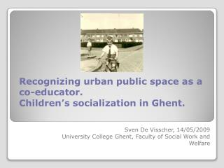 Recognizing urban  public  space  as a  co-educator .  Children's socialization  in  Ghent .