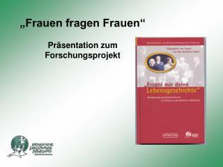 """""""Frauen fragen Frauen"""" Präsentation zum Forschungsprojekt"""