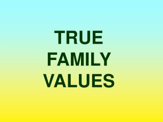 TRUE  FAMILY  VALUES