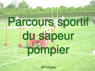 Parcours sportif du sapeur pompier 2 ème  Partie