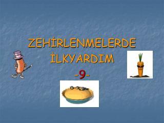 ZEHİRLENMELERDE İLKYARDIM - 9 -