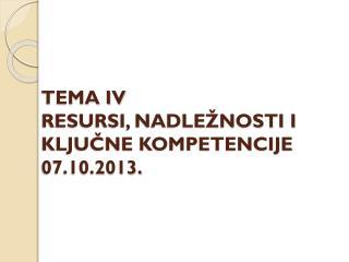 TEMA IV RESURSI, NADLEŽNOSTI I KLJUČNE KOMPETENCIJE 07.10.2013.