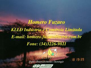 Homero Fuzaro KLLD Indústria e Comércio Limitada E-mail: homero.fuzaro@terra.br