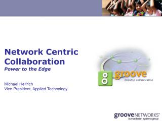 Network Centric Collaboration  Power to the Edge