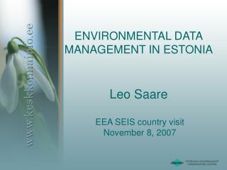 ENVIRONMENTAL DATA MANAGEMENT IN ESTONIA Leo Saare
