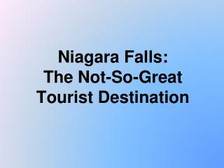 Niagara Falls:  The Not-So-Great Tourist Destination