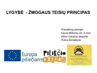 LYGYB Ė  - ŽMOGAUS TEISIŲ PRINCIPAS Pranešimą parengė: