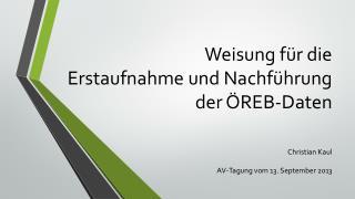 Weisung für  die Erstaufnahme  und Nachführung der ÖREB-Daten